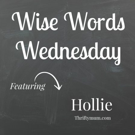 Wise Words Wednesday with Hollie