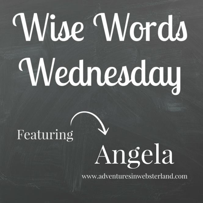 Wise Words Wednesday Angela