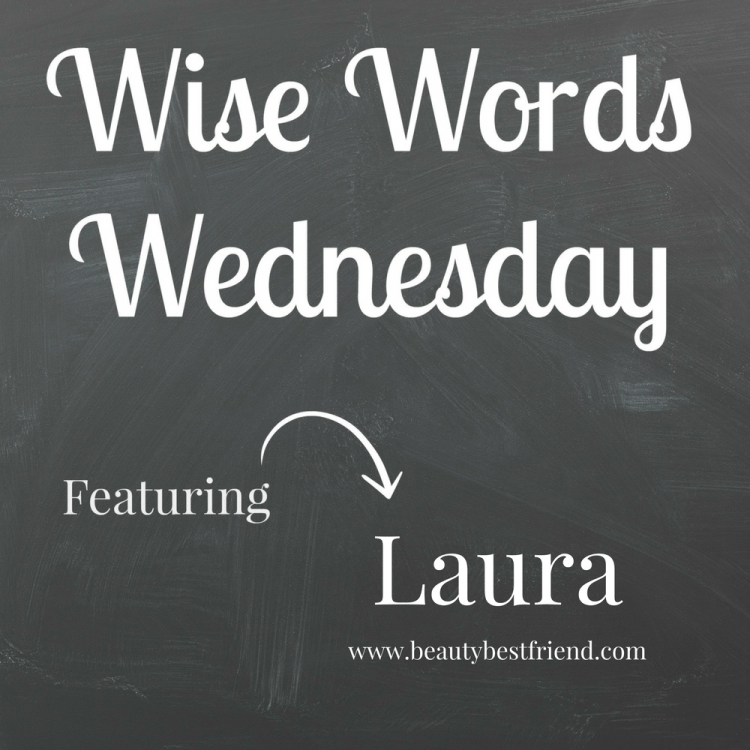 Wise Words Wednesday Laura