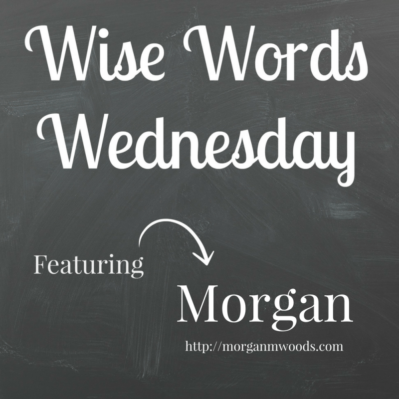 Wise Words Wednesday Morgan