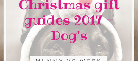 Christmas gift guides 2017 – Dogs