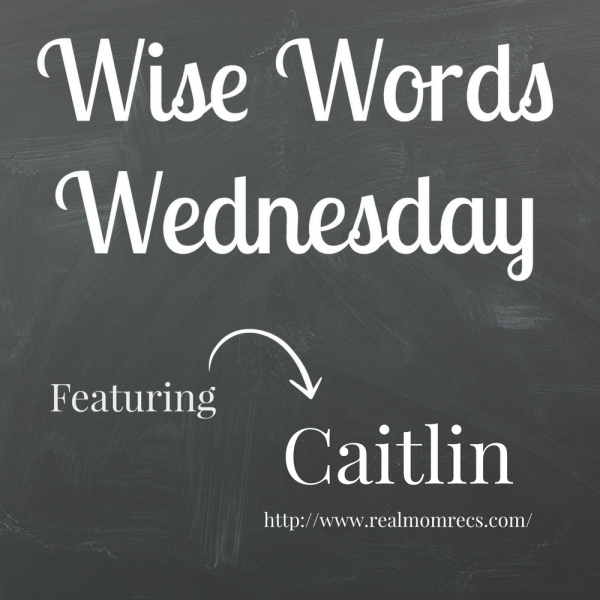 Wise Words Wednesday Caitlin
