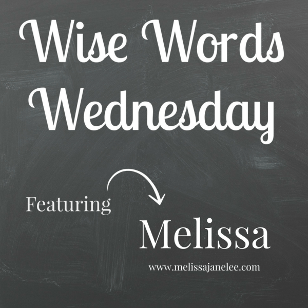 Wise Words Wednesday Melissa