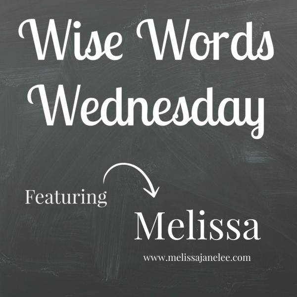 Wise Words Wednesday Melissa