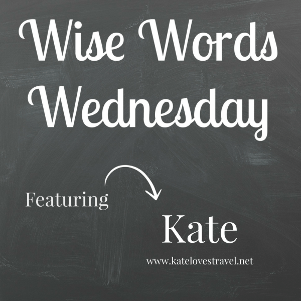 Wise Words Wednesday Kate