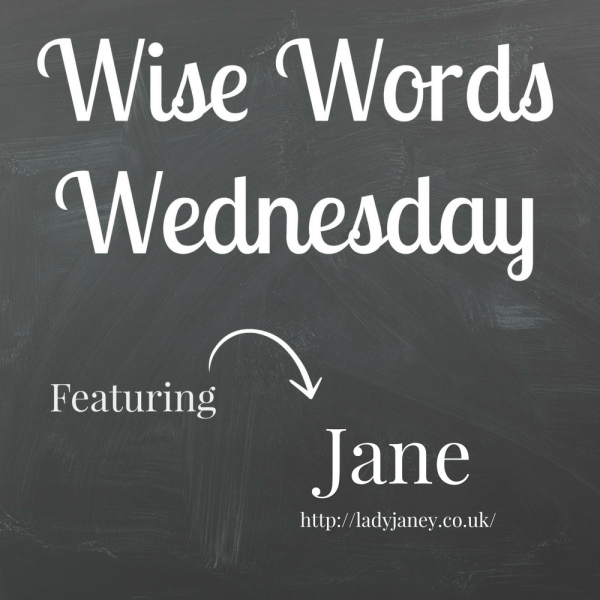 Wise Words Wednesday - Jane