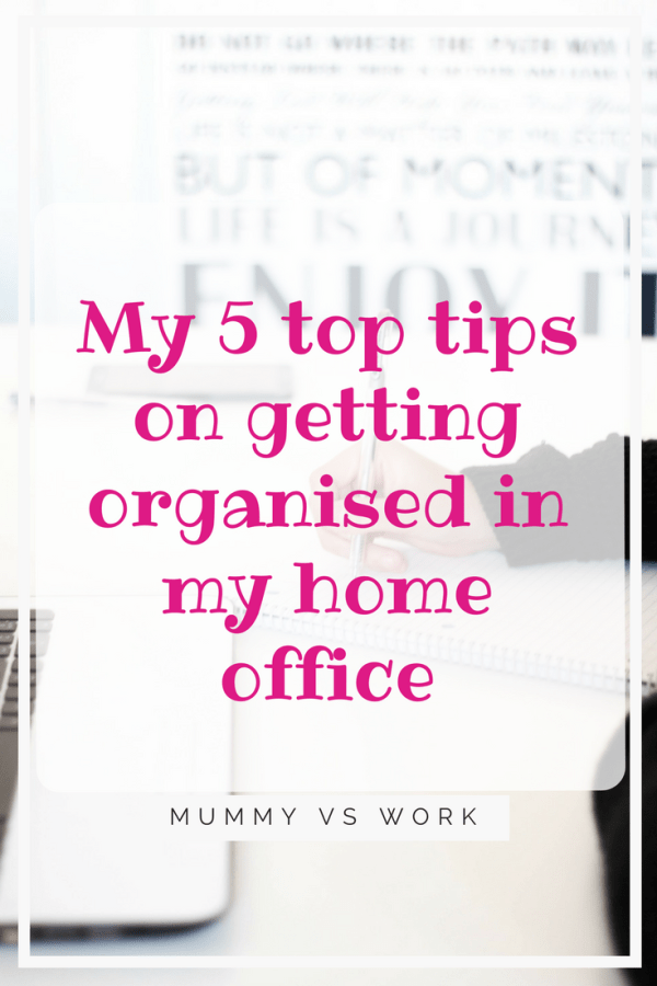 My 5 top tips on getting organised in my home office