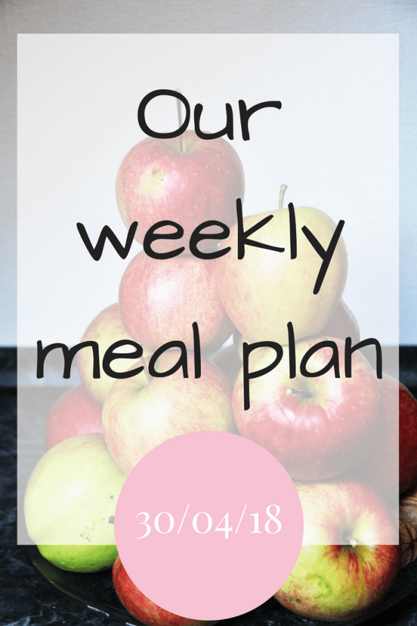 Our weekly meal plan 30th April 2018