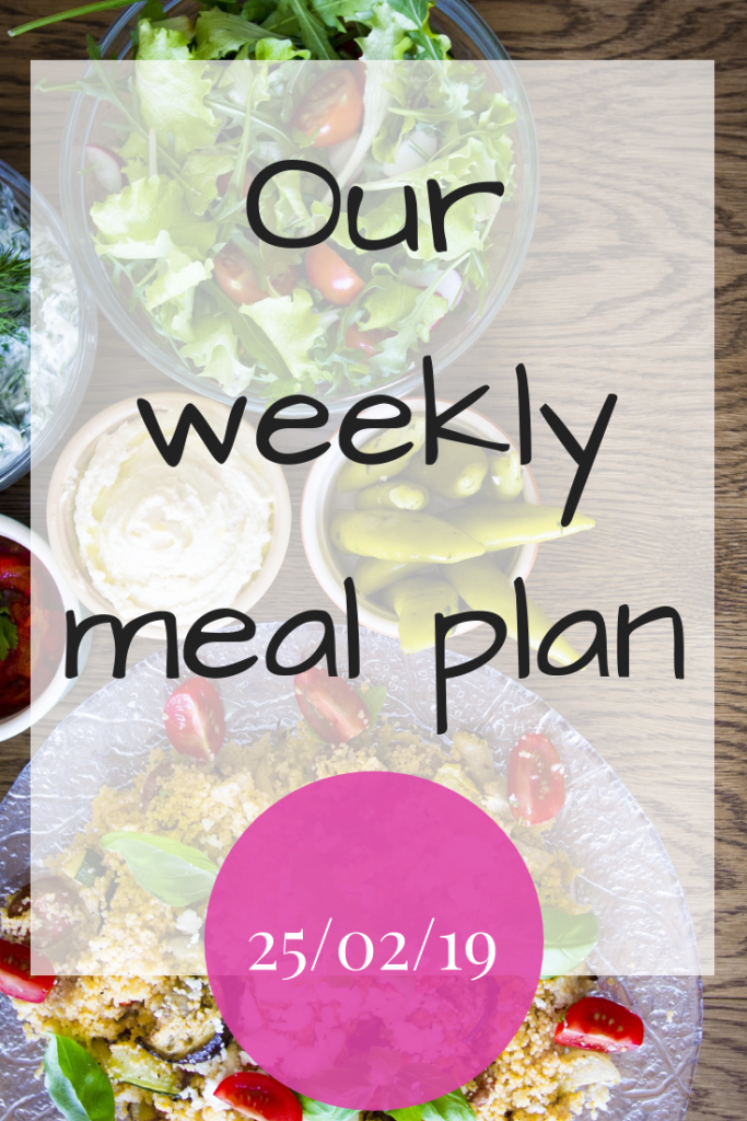 Our weekly meal plan - 25th February 2019