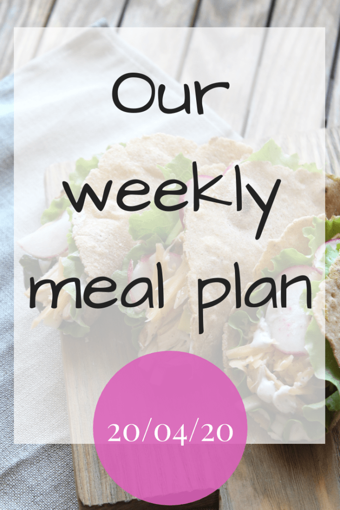Our weekly meal plan - 20/04/20
