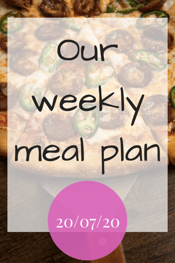 Our weekly meal plan - 20th July 2020
