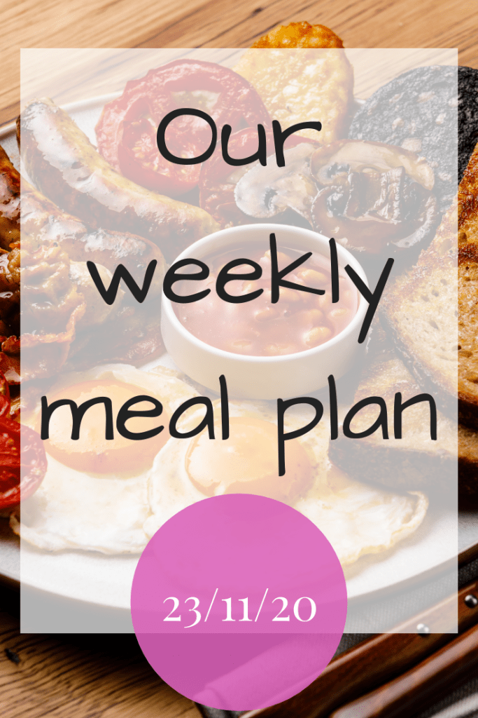 Our weekly meal plan - 23/11/20
