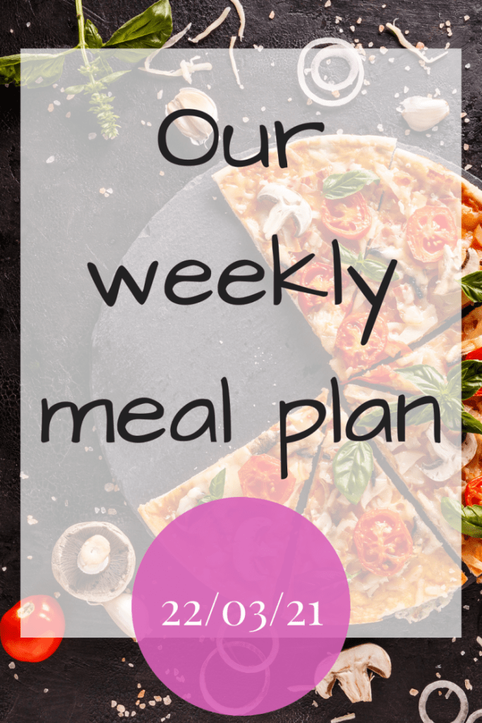 Our weekly meal plan - 22/03/21