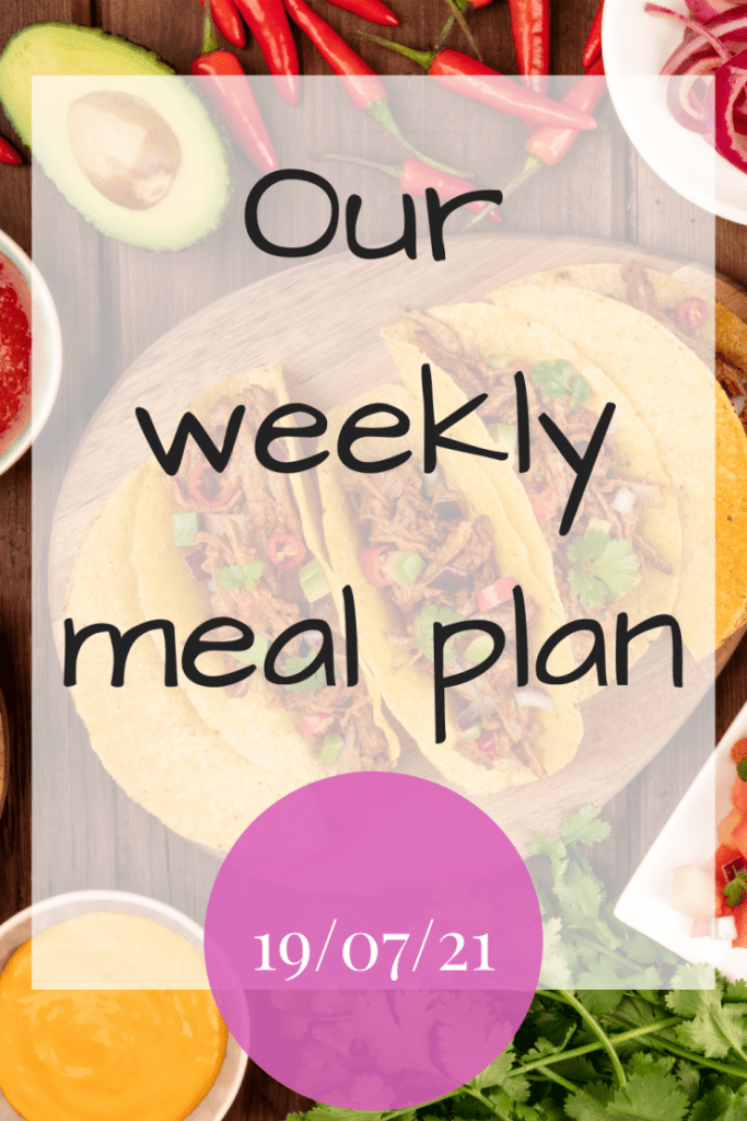 Our weekly meal plan - 19/07/21
