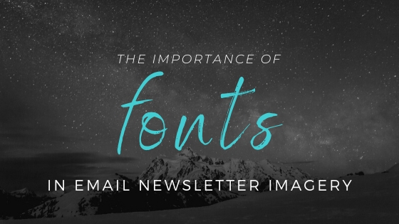 The Importance of Fonts in Email Newsletter Imagery