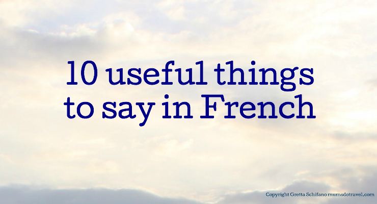 Useful things to say in French. Copyright Gretta Schifano