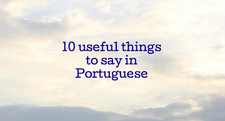 10 useful things to say in Portuguese. Copyright Gretta Schifano