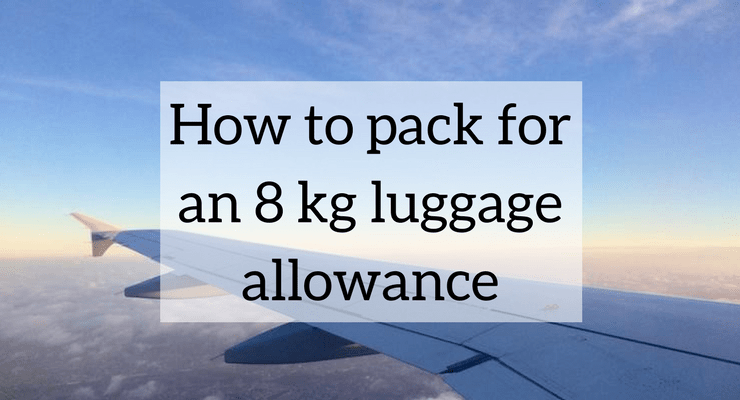 How to pack for an 8 kg luggage allowance