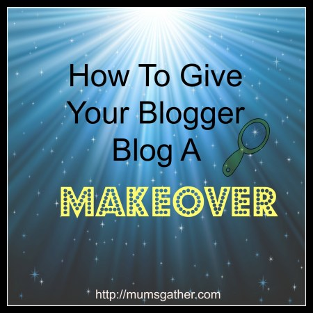 How To Give Your Blogger Blog A Makeover