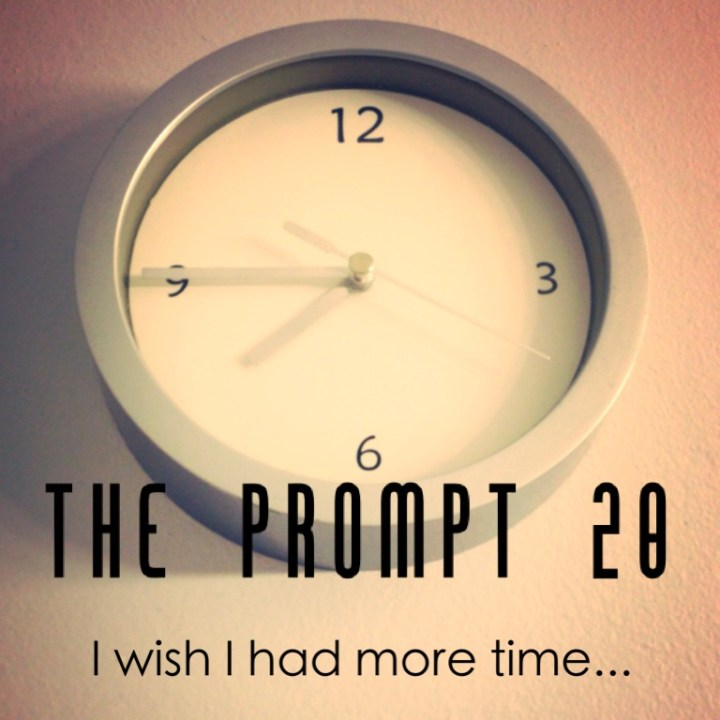 The Prompt 20: I wish I had more time