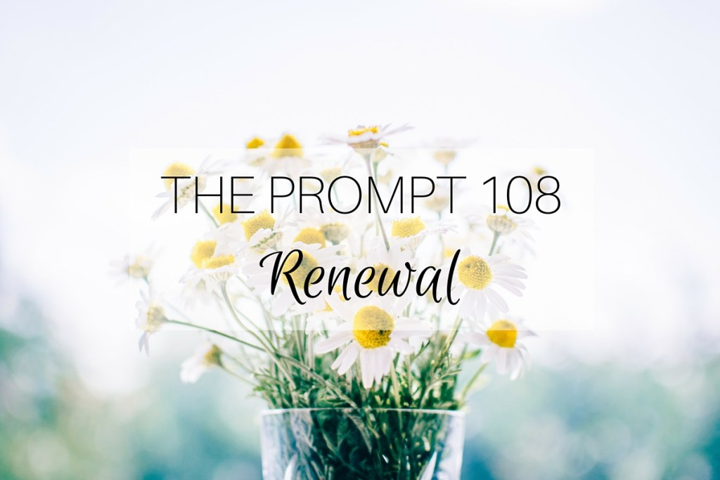 THE PROMPT 108: Renewal