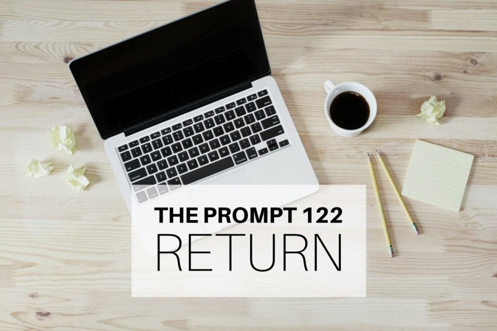 The Prompt 122: Return
