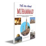 Tell Me About the Prophet Muhammad (SAA)