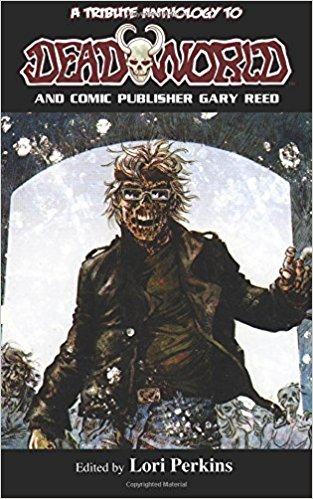 A Tribute Anthology to Deadworld and Comic Publisher Gary Reed