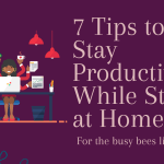 7 Tips on How to Stay Productive if Your Stuck at Home