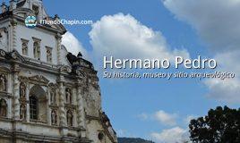 Hermano Pedro – su historia, museo y sitio arqueológico