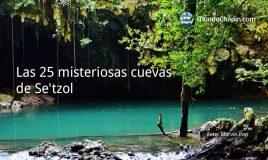 Las 25 misteriosas cuevas de Se'tzol