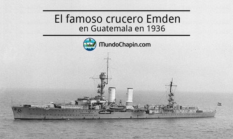 El famoso crucero Emden en Guatemala en 1936