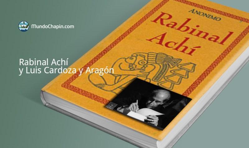 Rabinal Achí y Luis Cardoza y Aragón
