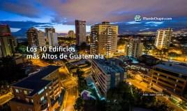Los 10 Edificios más Altos de Guatemala
