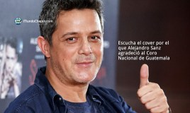 Alejandro Sanz agradeció al Coro Nacional de Guatemala