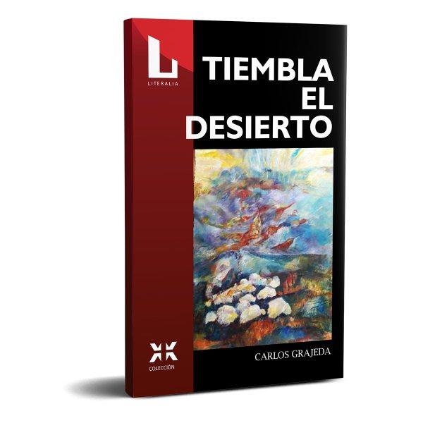 Tiembla el desierto - Carlos Grajeda. Editorial Literalia.