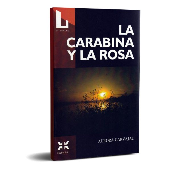La Carabina y la Rosa - Aurora Carbajal. Editorial Literalia.