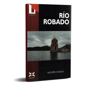Río Robado - Agustín Chávez. Editorial Literalia.