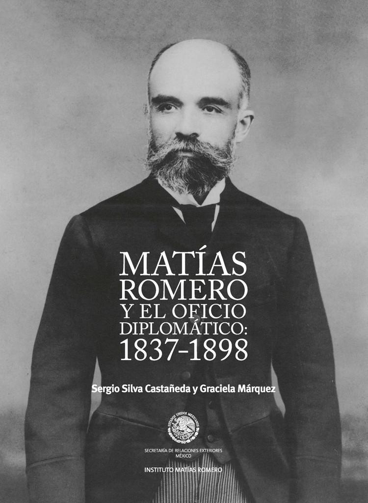 """Portada del libro """"Matías Romero y el oficio diplomático: 1837-1898"""" del Dr. Sergio Silva y de la Dra. Graciela Márquez."""