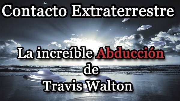 El contacto extraterrestre de Travis Walton