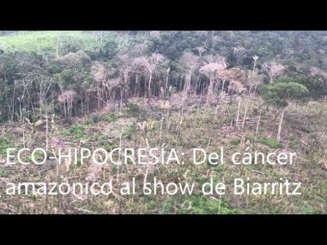 9. ECO-HIPOCRESÍA: Del cáncer amazónico al show de Biarritz