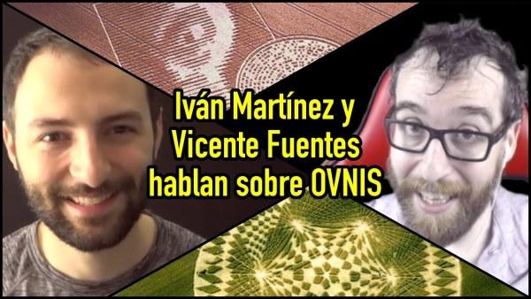 Iván Martínez y Vicente Fuentes Hablan sobre la RESPUESTA OVNI