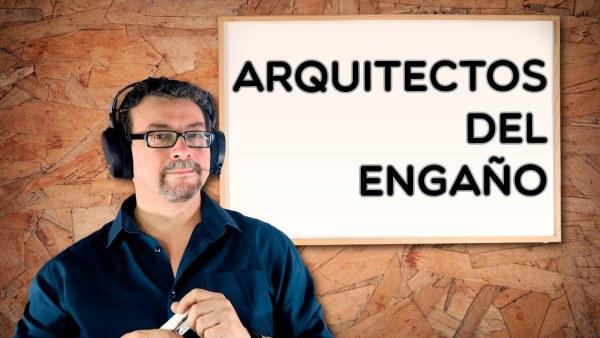 Arquitectos del Engaño