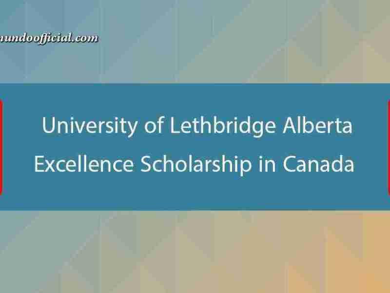 University of Lethbridge Alberta Excellence Scholarship in Canada