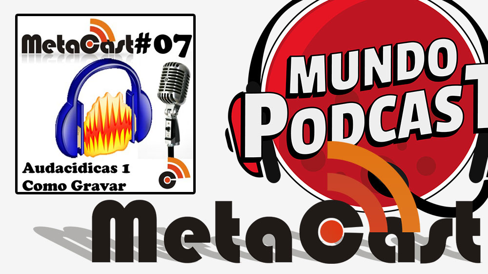 Metacast #7 – Audacidicas 1: Como Gravar