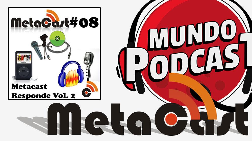 Metacast #8 – Metacast Responde Vol. 2
