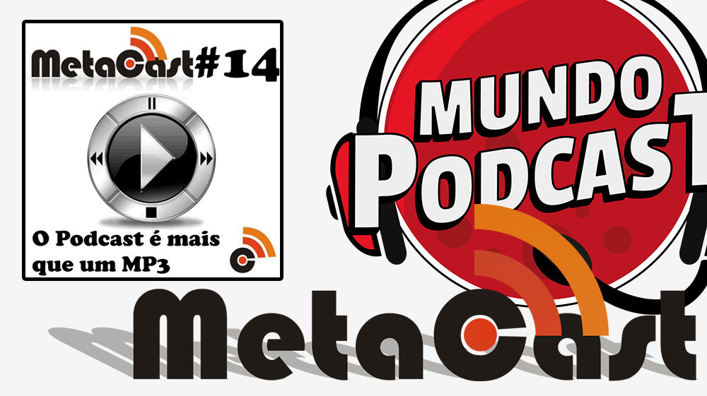 Metacast #14 – O Podcast é mais que um MP3