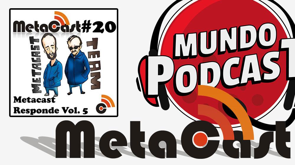 Metacast #20 – Metacast Responde vol. 5