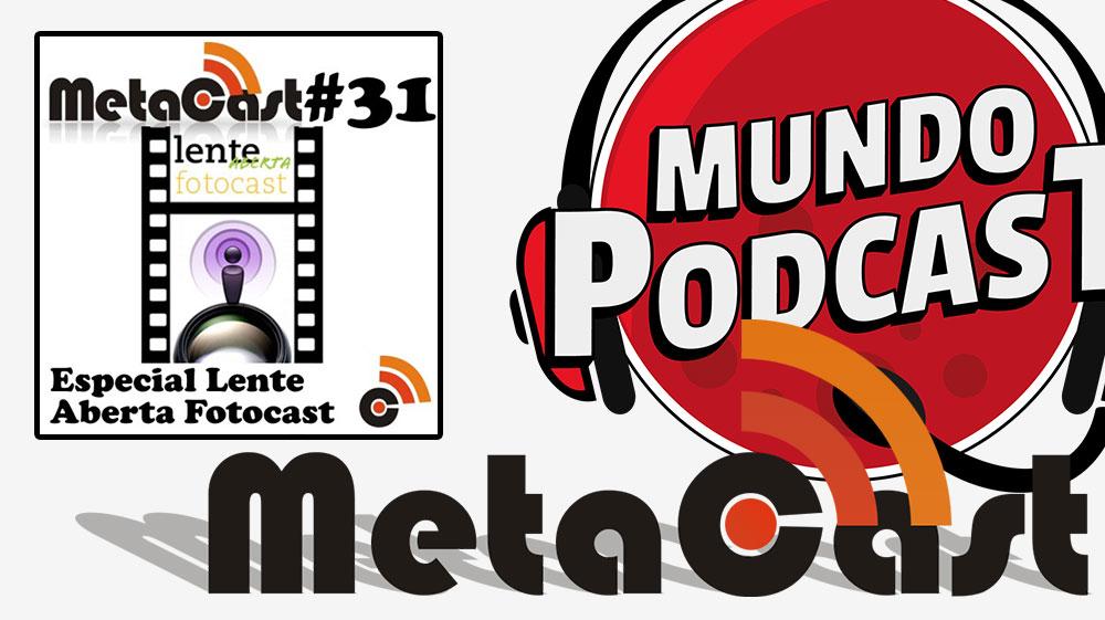 Metacast #31 – Especial Lente Aberta Fotocast
