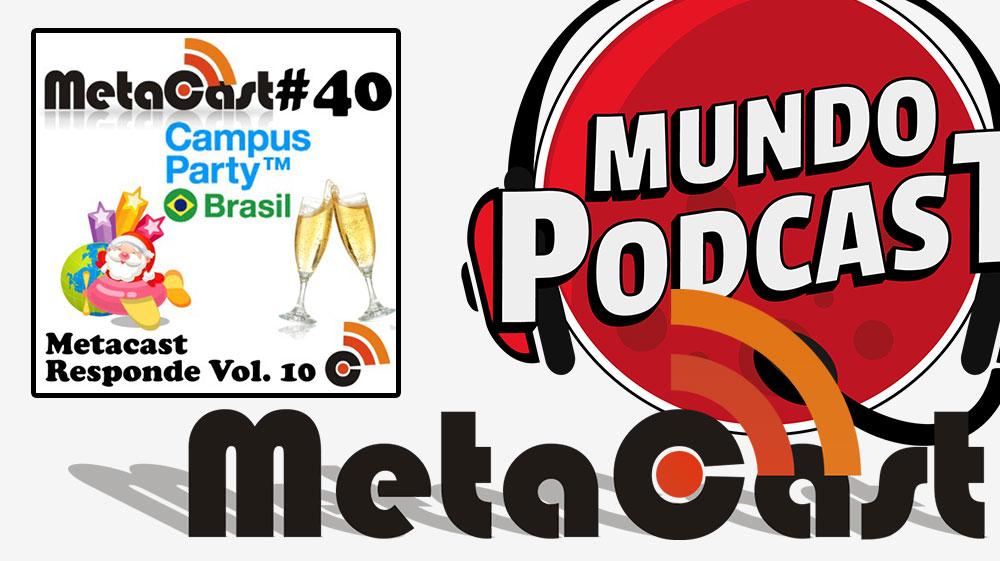 Metacast #40 – Metacast Responde Vol. 10
